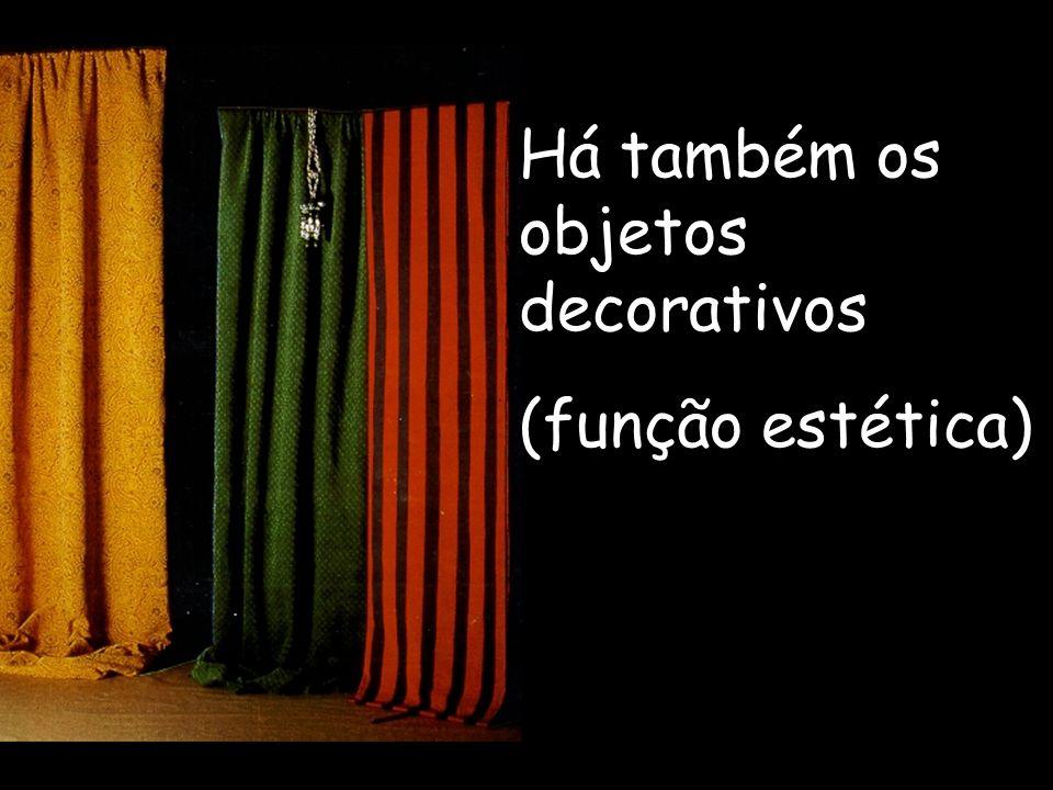 Há também os objetos decorativos (função estética)