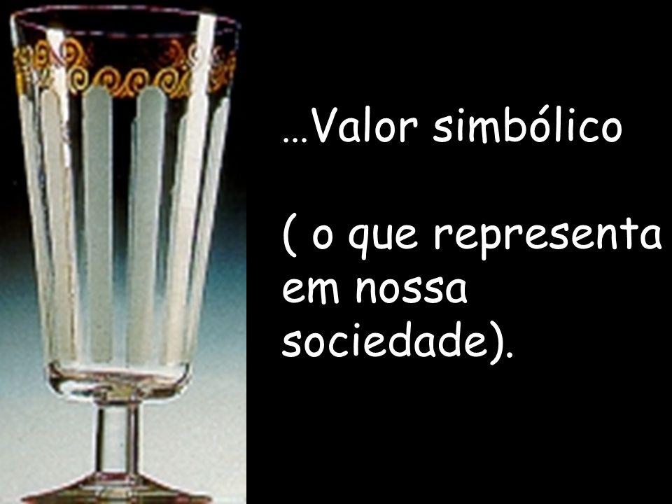 ... Valor simbólico ( o que representa em nossa sociedade).