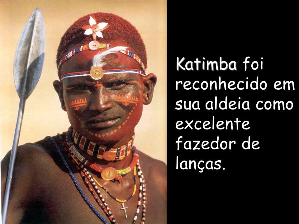 Katimba Katimba foi reconhecido em sua aldeia como excelente fazedor de lanças.