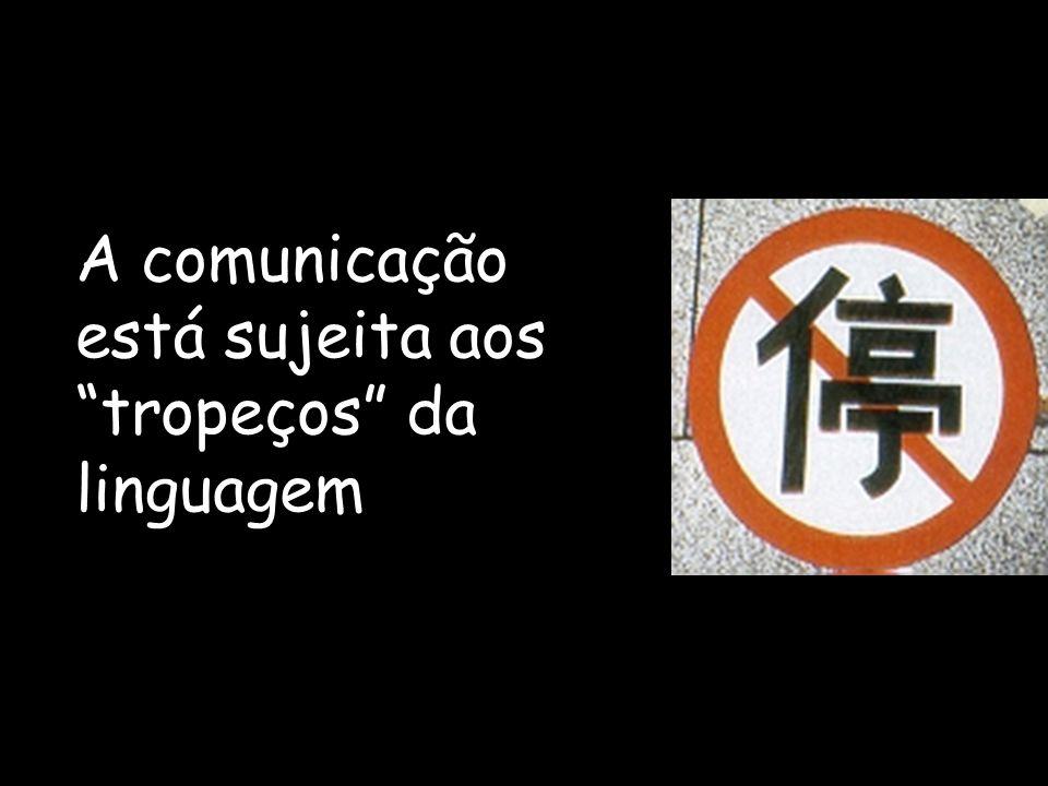 A comunicação está sujeita aos tropeços da linguagem