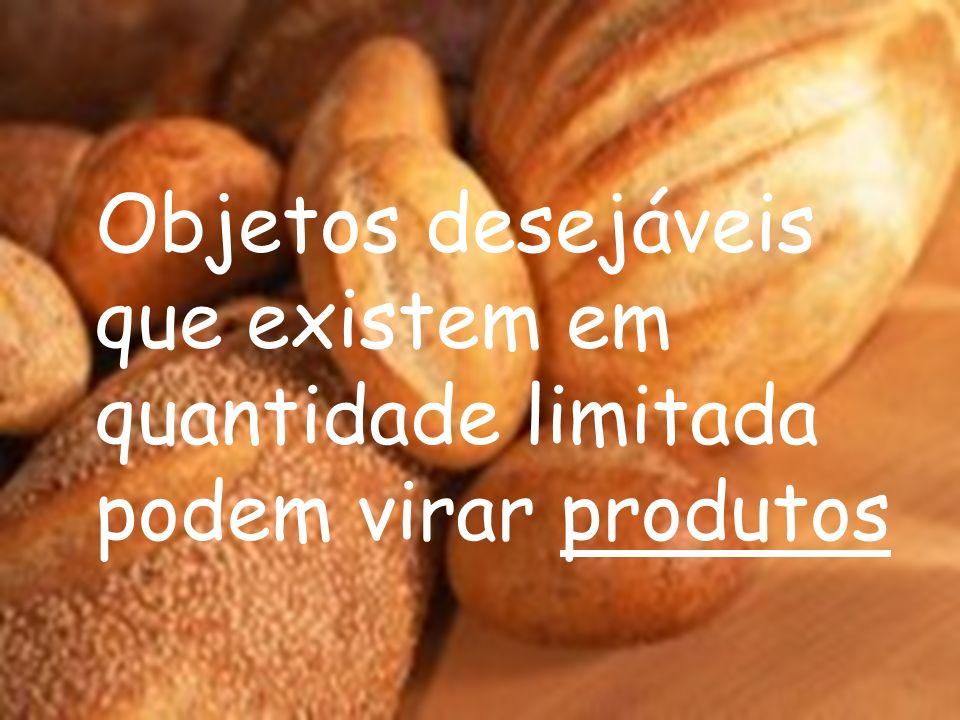 Objetos desejáveis que existem em quantidade limitada podem virar produtos