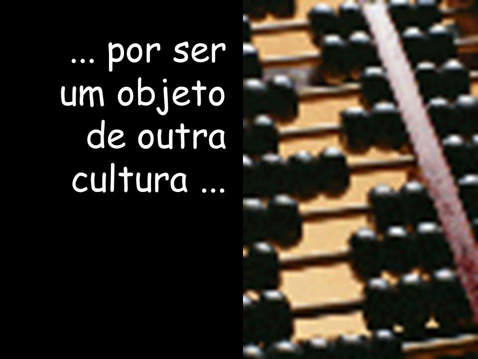 ... por ser um objeto de outra cultura...