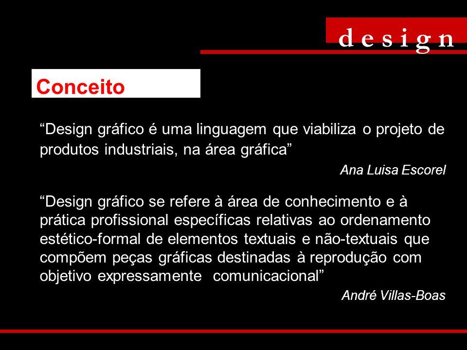 Design gráfico é uma linguagem que viabiliza o projeto de produtos industriais, na área gráfica Ana Luisa Escorel Design gráfico se refere à área de c