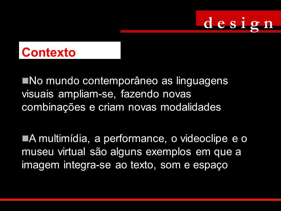 No mundo contemporâneo as linguagens visuais ampliam-se, fazendo novas combinações e criam novas modalidades A multimídia, a performance, o videoclipe