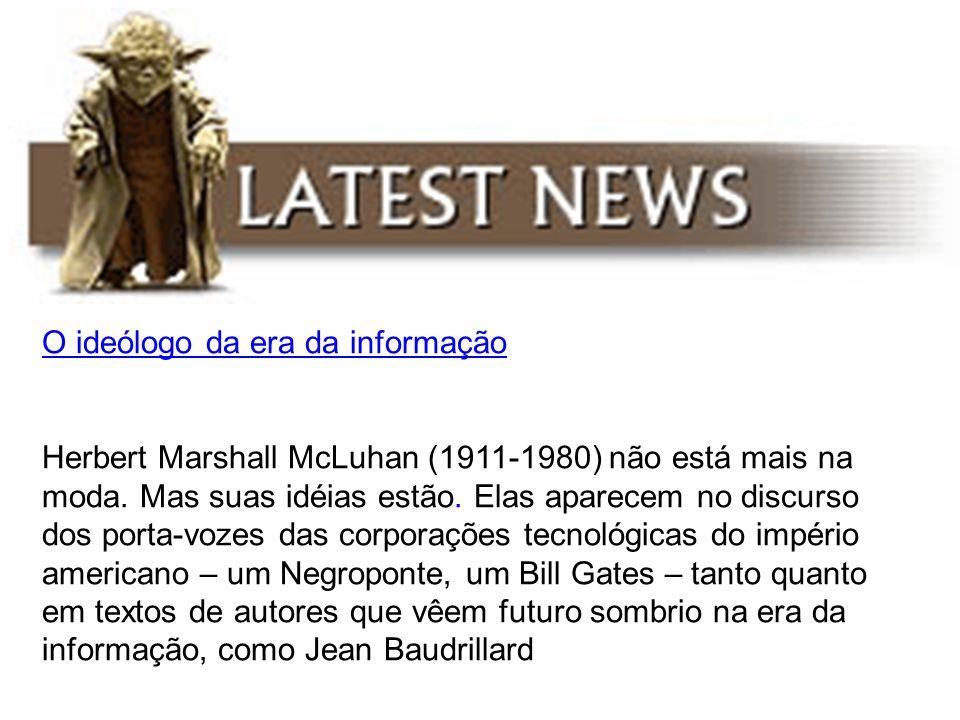 O ideólogo da era da informação Herbert Marshall McLuhan (1911-1980) não está mais na moda. Mas suas idéias estão. Elas aparecem no discurso dos porta
