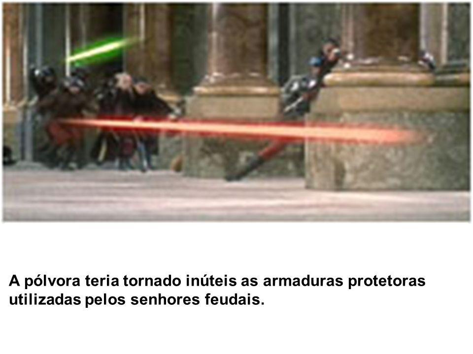 A pólvora teria tornado inúteis as armaduras protetoras utilizadas pelos senhores feudais.
