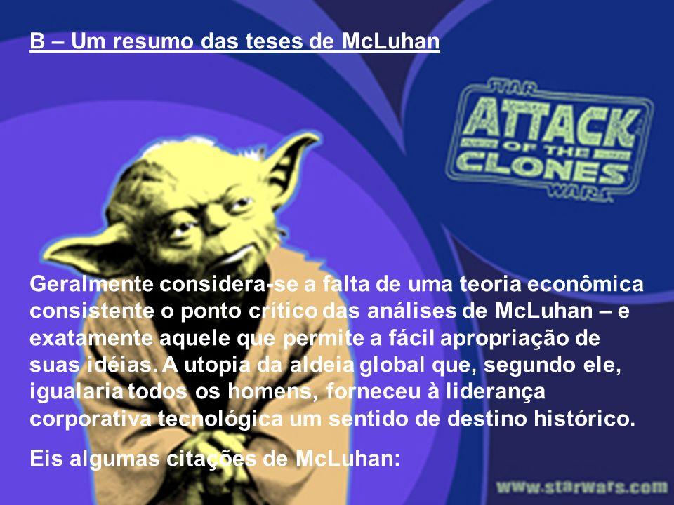 B – Um resumo das teses de McLuhan Geralmente considera-se a falta de uma teoria econômica consistente o ponto crítico das análises de McLuhan – e exa