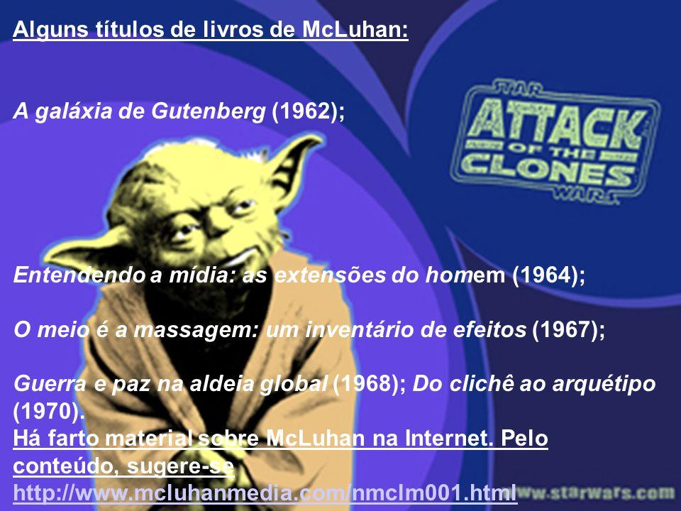 Alguns títulos de livros de McLuhan: A galáxia de Gutenberg (1962); Entendendo a mídia: as extensões do homem (1964); O meio é a massagem: um inventár