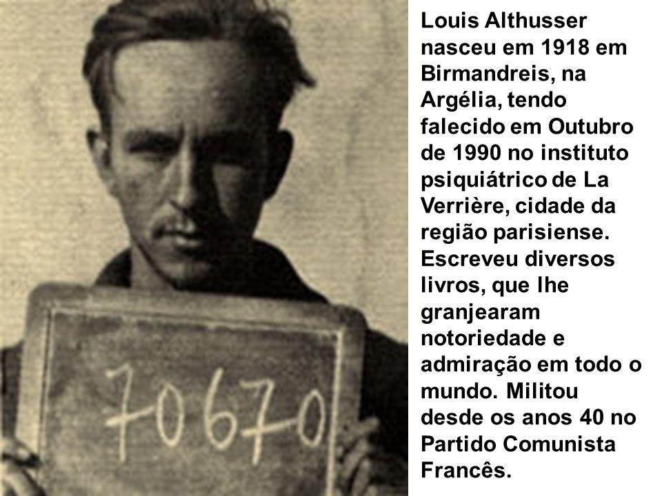 Louis Althusser nasceu em 1918 em Birmandreis, na Argélia, tendo falecido em Outubro de 1990 no instituto psiquiátrico de La Verrière, cidade da regiã