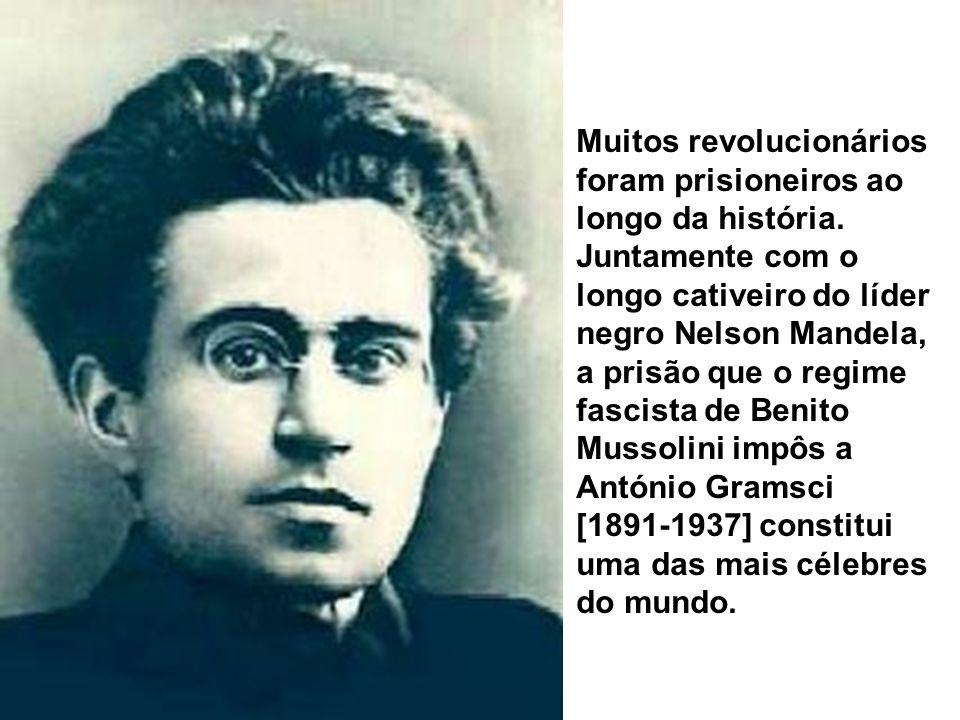 Muitos revolucionários foram prisioneiros ao longo da história. Juntamente com o longo cativeiro do líder negro Nelson Mandela, a prisão que o regime