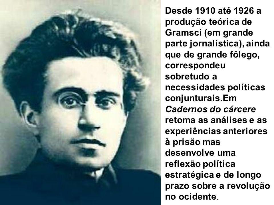 Desde 1910 até 1926 a produção teórica de Gramsci (em grande parte jornalística), ainda que de grande fôlego, correspondeu sobretudo a necessidades po