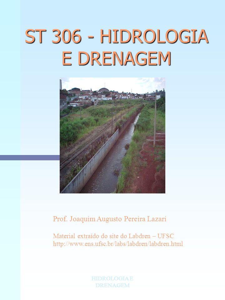 HIDROLOGIA E DRENAGEM ST 306 - HIDROLOGIA E DRENAGEM Prof. Joaquim Augusto Pereira Lazari Material extraído do site do Labdren – UFSC http://www.ens.u