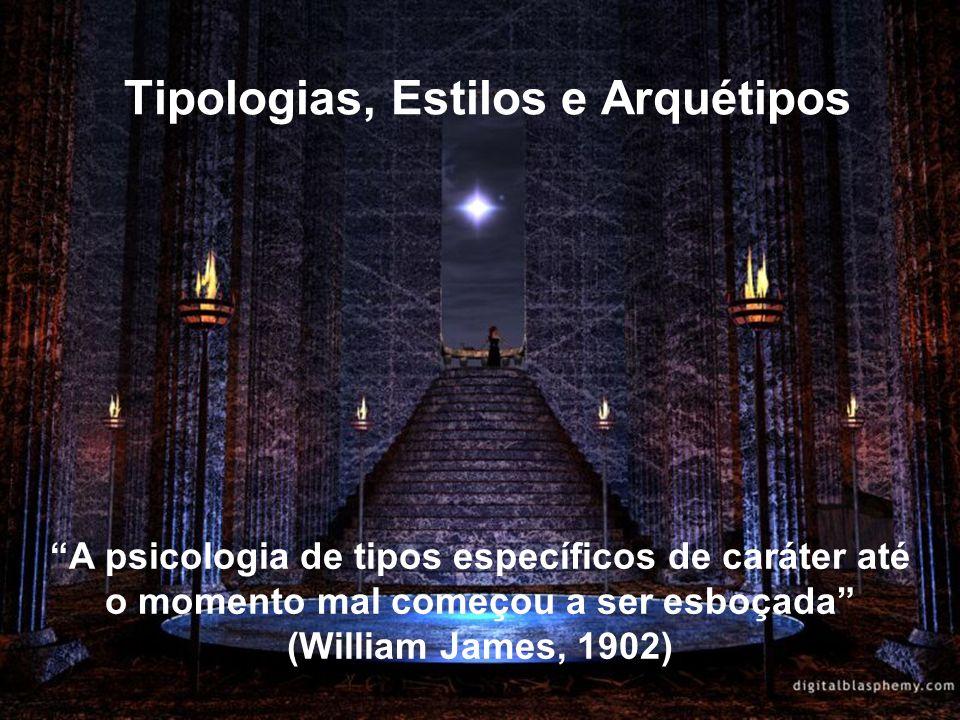 Tipologias, Estilos e Arquétipos A psicologia de tipos específicos de caráter até o momento mal começou a ser esboçada (William James, 1902)