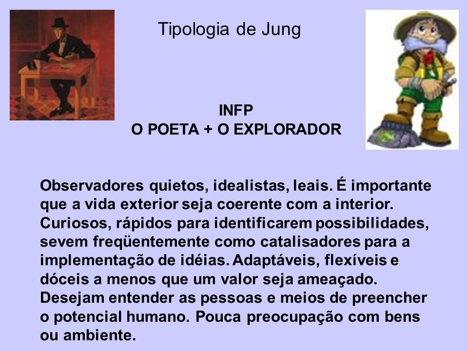 Tipologia de Jung INFP O POETA + O EXPLORADOR Observadores quietos, idealistas, leais. É importante que a vida exterior seja coerente com a interior.