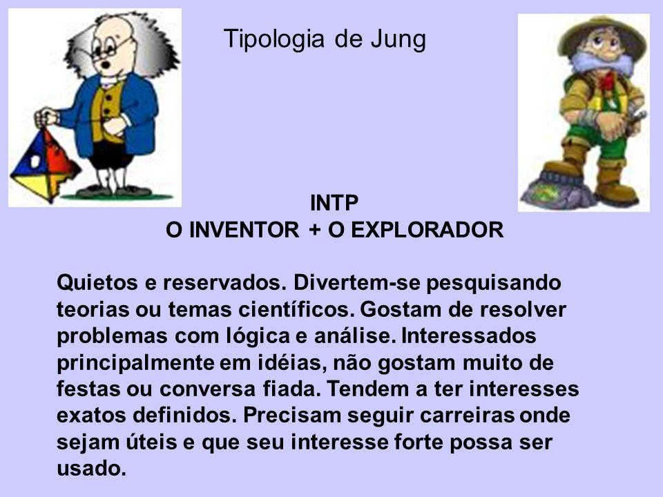 Tipologia de Jung INTP O INVENTOR + O EXPLORADOR Quietos e reservados. Divertem-se pesquisando teorias ou temas científicos. Gostam de resolver proble