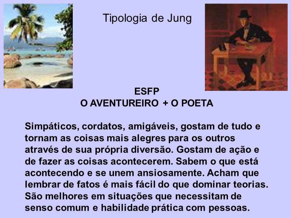 Tipologia de Jung ESFP O AVENTUREIRO + O POETA Simpáticos, cordatos, amigáveis, gostam de tudo e tornam as coisas mais alegres para os outros através