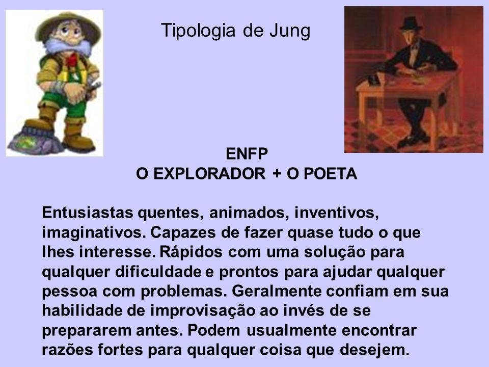 Tipologia de Jung ENFP O EXPLORADOR + O POETA Entusiastas quentes, animados, inventivos, imaginativos. Capazes de fazer quase tudo o que lhes interess