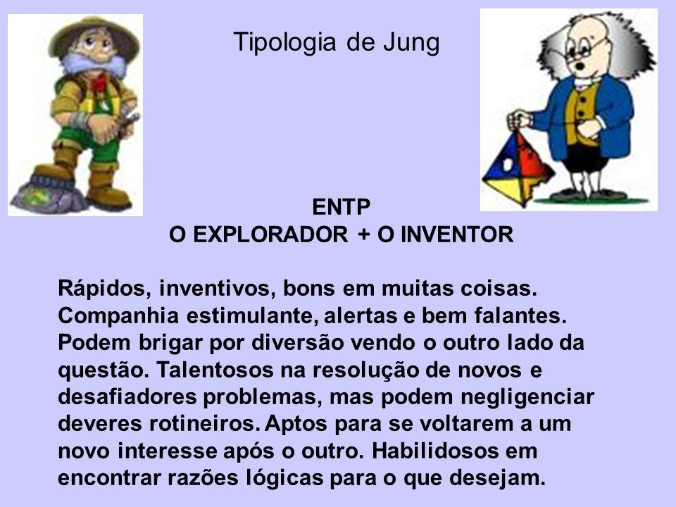 Tipologia de Jung ENTP O EXPLORADOR + O INVENTOR Rápidos, inventivos, bons em muitas coisas. Companhia estimulante, alertas e bem falantes. Podem brig