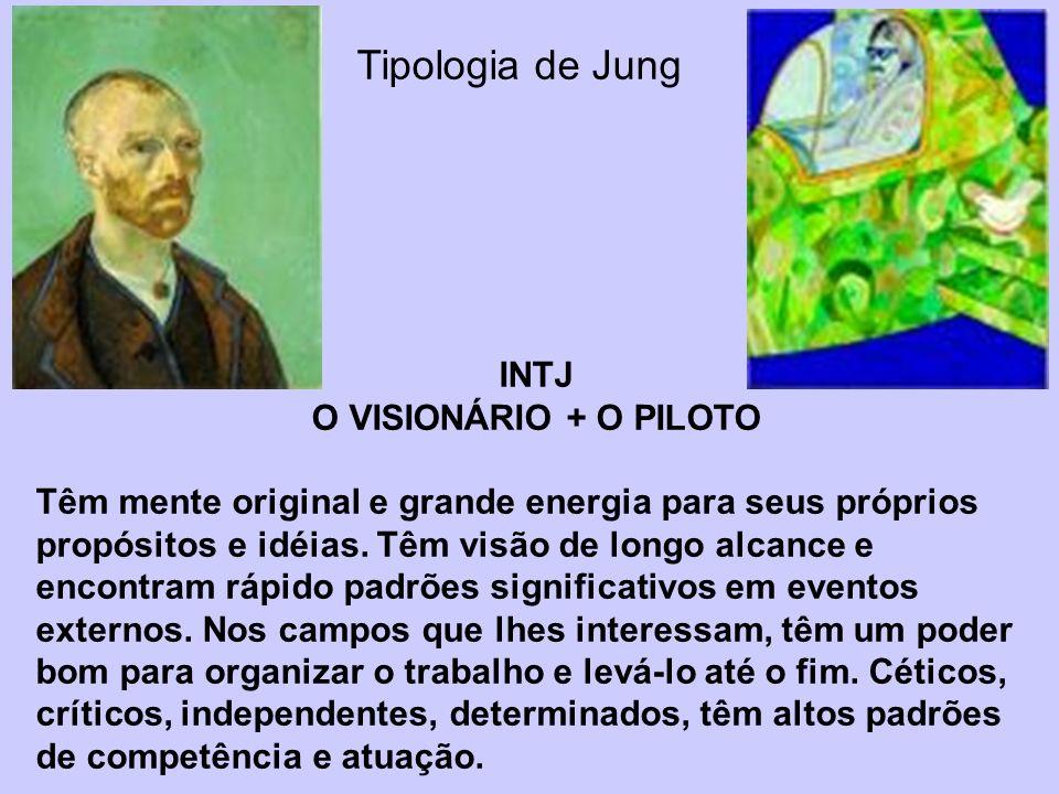 Tipologia de Jung INTJ O VISIONÁRIO + O PILOTO Têm mente original e grande energia para seus próprios propósitos e idéias. Têm visão de longo alcance