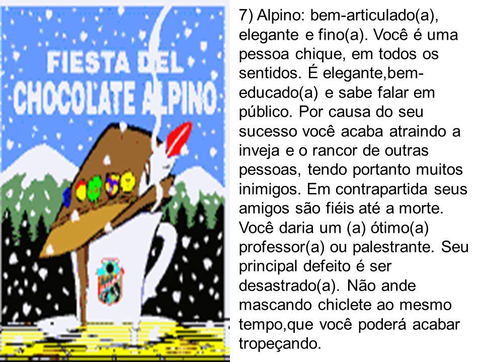 7) Alpino: bem-articulado(a), elegante e fino(a). Você é uma pessoa chique, em todos os sentidos. É elegante,bem- educado(a) e sabe falar em público.