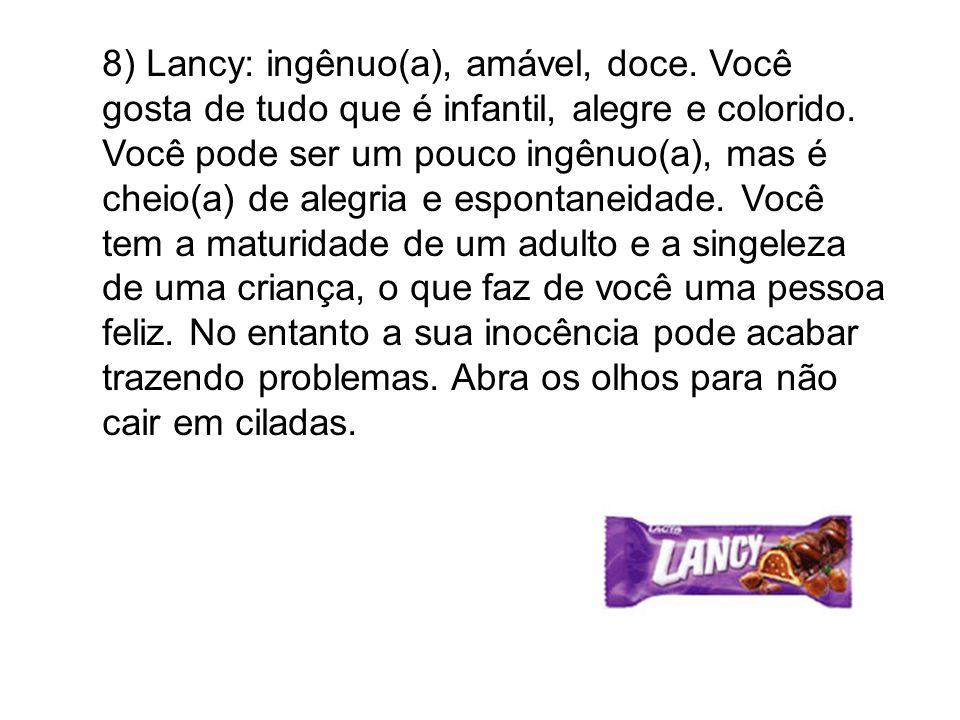 8) Lancy: ingênuo(a), amável, doce. Você gosta de tudo que é infantil, alegre e colorido. Você pode ser um pouco ingênuo(a), mas é cheio(a) de alegria