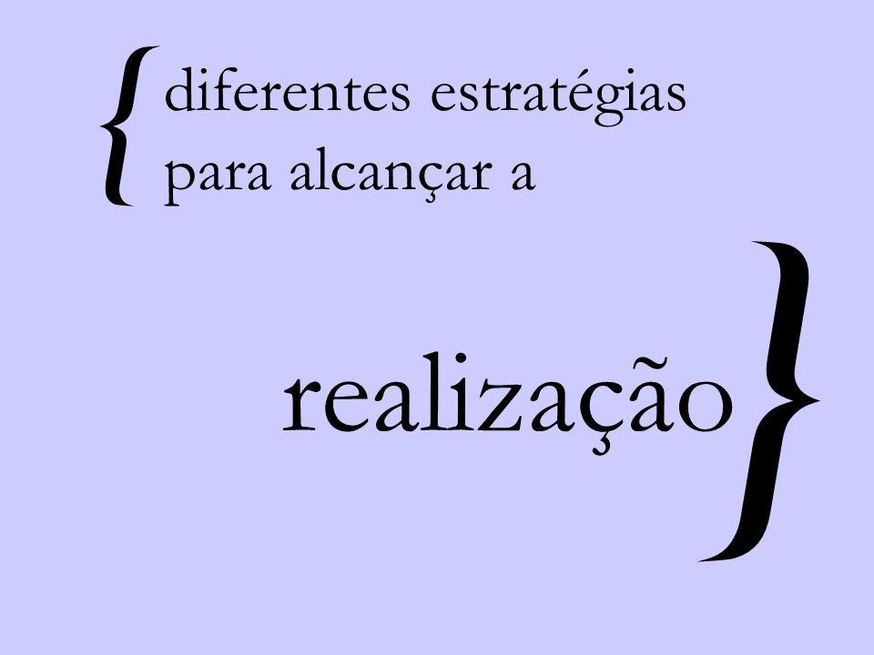 { } diferentes estratégias para alcançar a realização