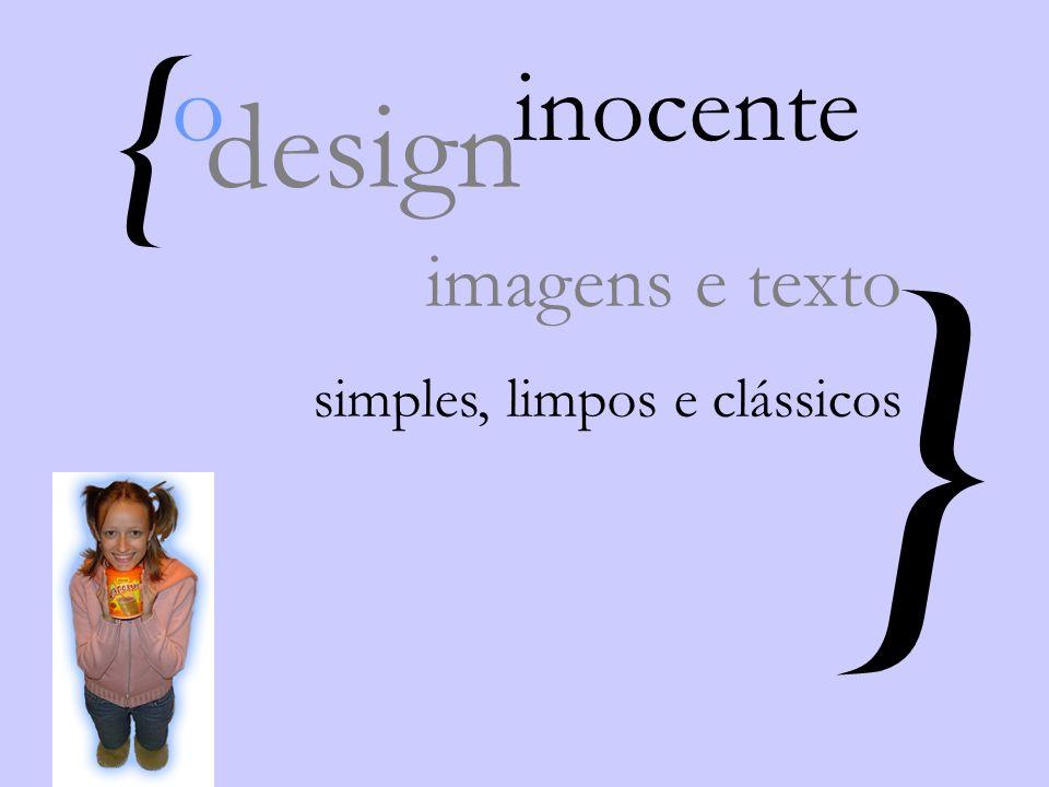 { } o inocente design imagens e texto simples, limpos e clássicos