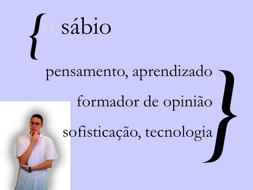 { } pensamento, aprendizado formador de opinião sofisticação, tecnologia