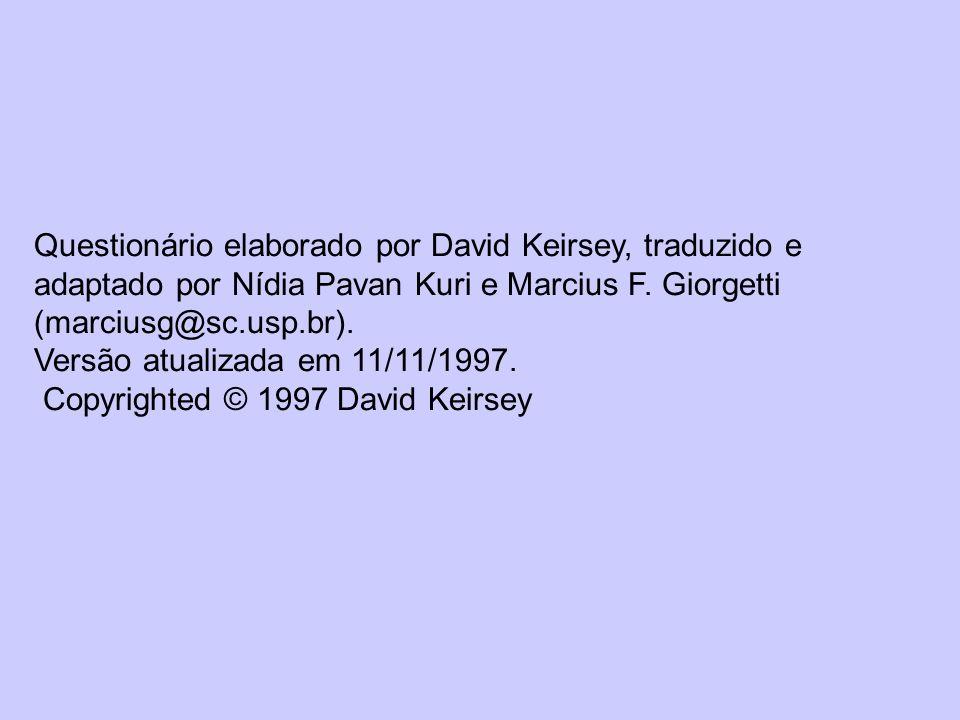 Questionário elaborado por David Keirsey, traduzido e adaptado por Nídia Pavan Kuri e Marcius F. Giorgetti (marciusg@sc.usp.br). Versão atualizada em