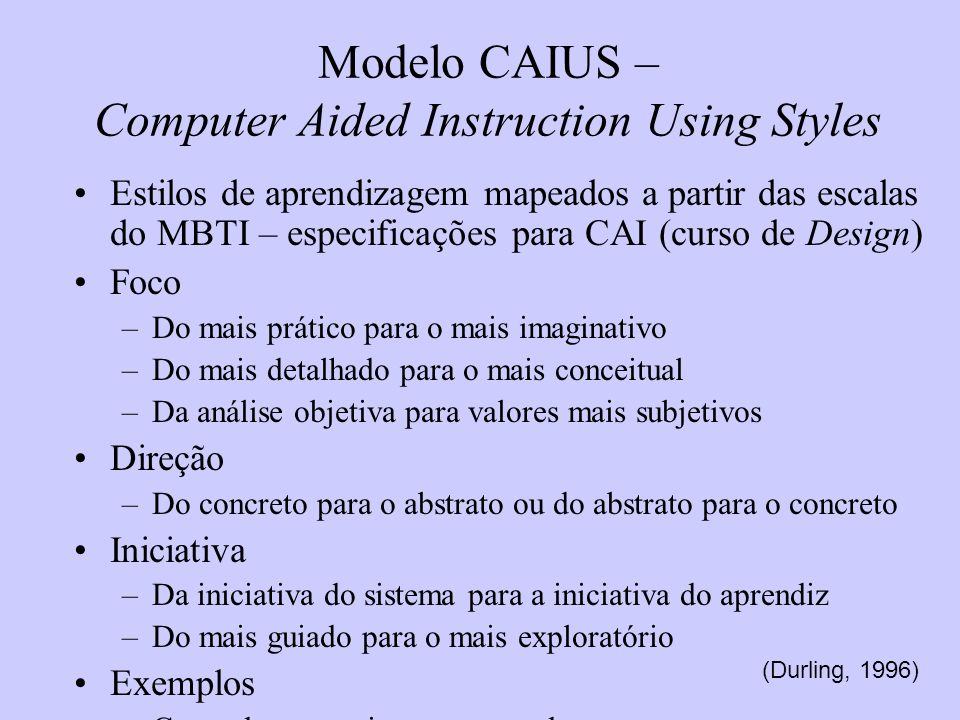 Modelo CAIUS – Computer Aided Instruction Using Styles Estilos de aprendizagem mapeados a partir das escalas do MBTI – especificações para CAI (curso