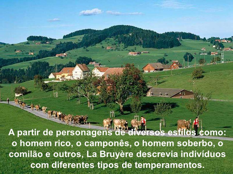 A partir de personagens de diversos estilos como: o homem rico, o camponês, o homem soberbo, o comilão e outros, La Bruyère descrevia indivíduos com d