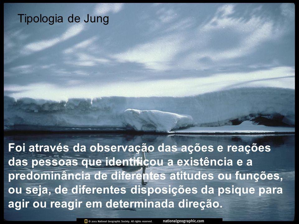 Tipologia de Jung Foi através da observação das ações e reações das pessoas que identificou a existência e a predominância de diferentes atitudes ou f
