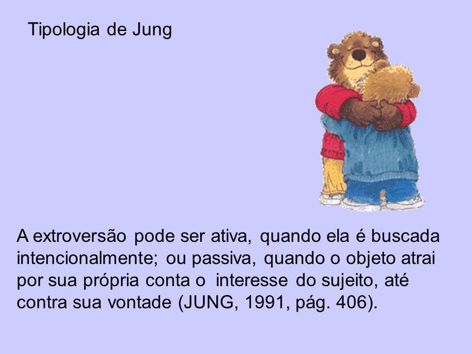 Tipologia de Jung A extroversão pode ser ativa, quando ela é buscada intencionalmente; ou passiva, quando o objeto atrai por sua própria conta o inter
