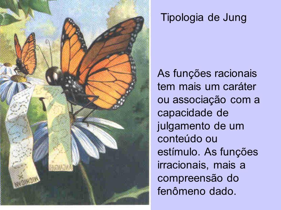 Tipologia de Jung As funções racionais tem mais um caráter ou associação com a capacidade de julgamento de um conteúdo ou estímulo. As funções irracio