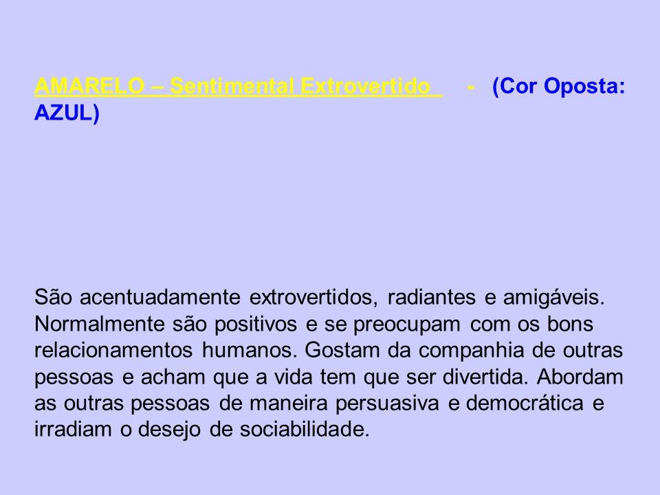 AMARELO – Sentimental Extrovertido - (Cor Oposta: AZUL) São acentuadamente extrovertidos, radiantes e amigáveis. Normalmente são positivos e se preocu