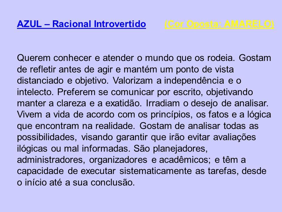 AZUL – Racional Introvertido (Cor Oposta: AMARELO) Querem conhecer e atender o mundo que os rodeia. Gostam de refletir antes de agir e mantém um ponto