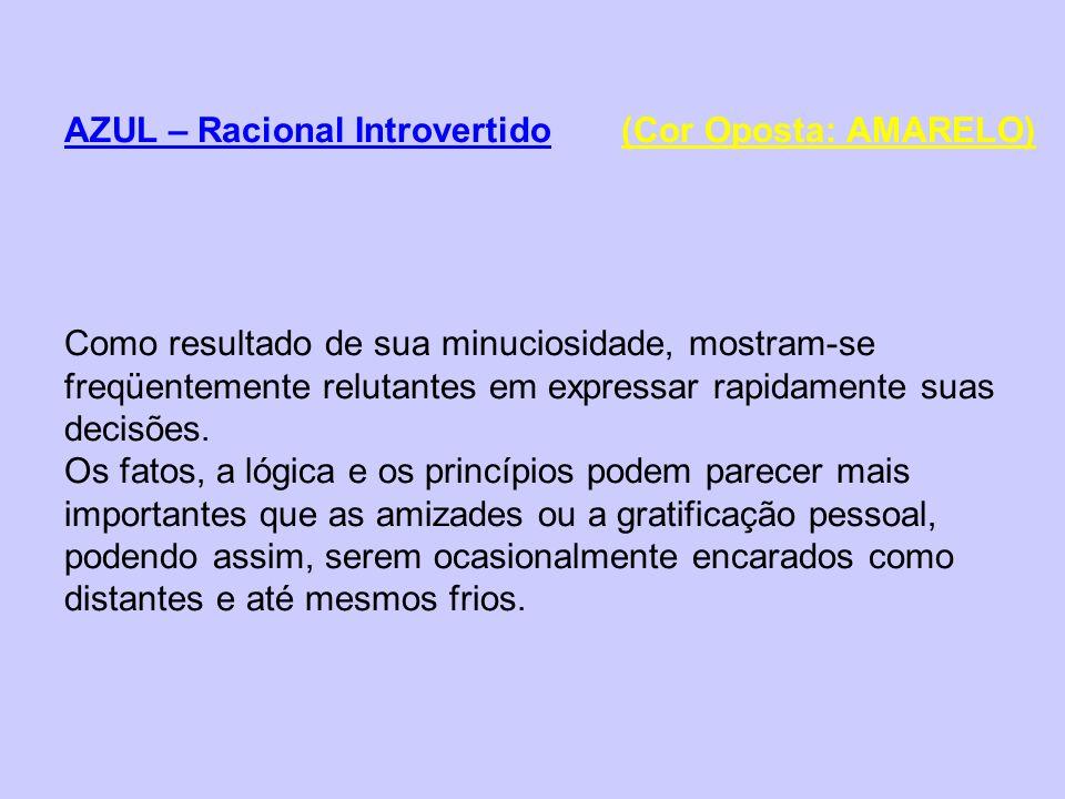 AZUL – Racional Introvertido (Cor Oposta: AMARELO) Como resultado de sua minuciosidade, mostram-se freqüentemente relutantes em expressar rapidamente