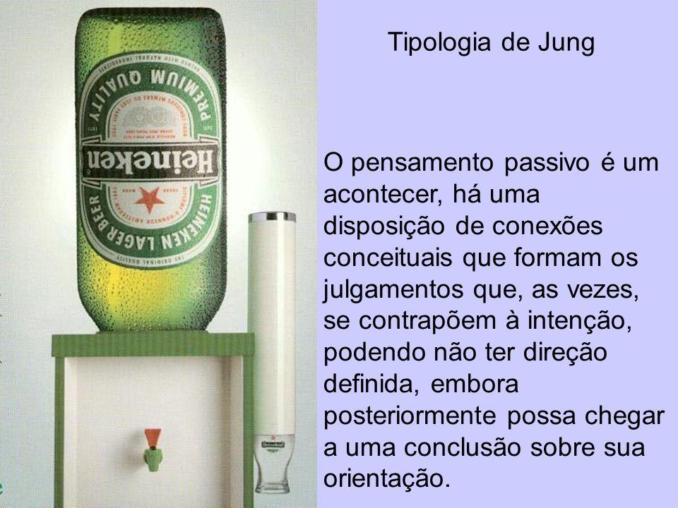 Tipologia de Jung O pensamento passivo é um acontecer, há uma disposição de conexões conceituais que formam os julgamentos que, as vezes, se contrapõe