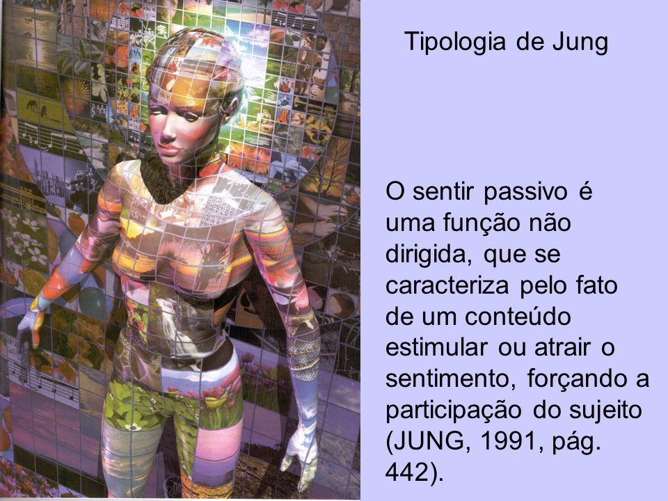 Tipologia de Jung O sentir passivo é uma função não dirigida, que se caracteriza pelo fato de um conteúdo estimular ou atrair o sentimento, forçando a