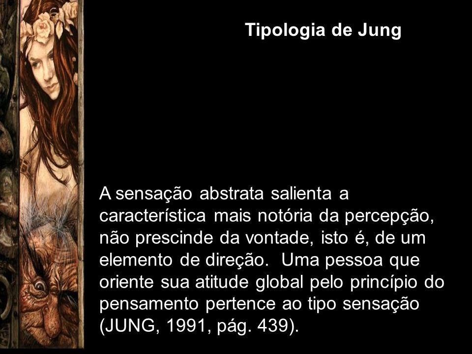 Tipologia de Jung A sensação abstrata salienta a característica mais notória da percepção, não prescinde da vontade, isto é, de um elemento de direção