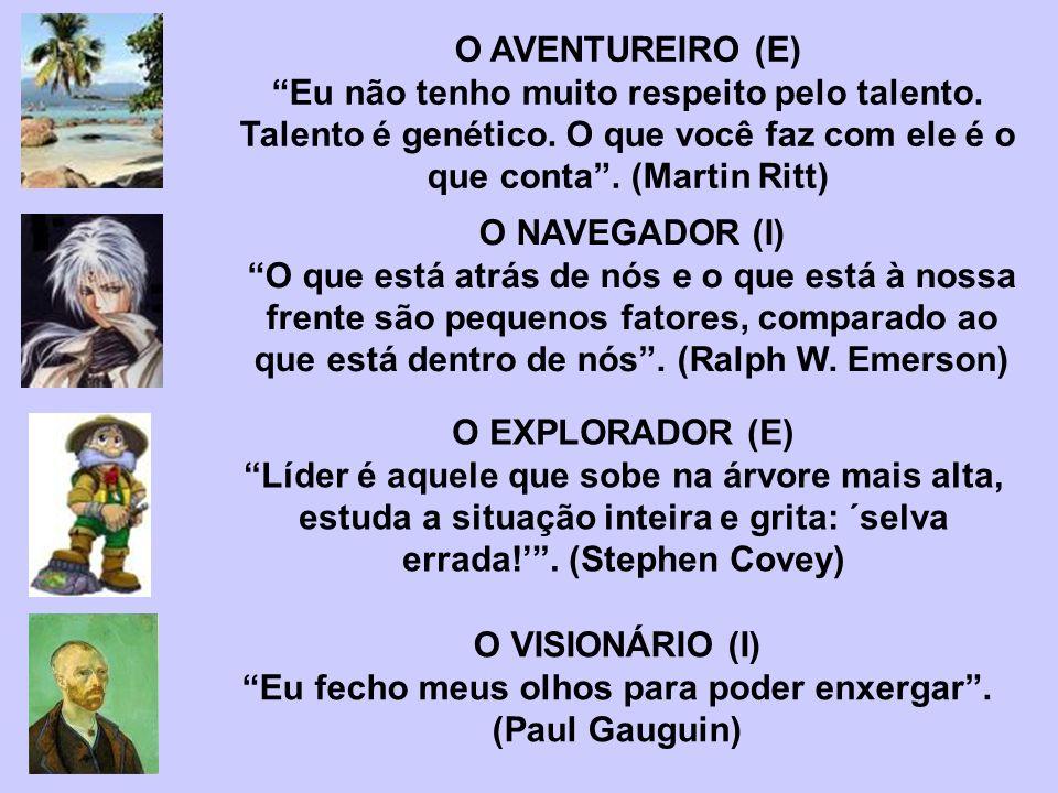 O AVENTUREIRO (E) Eu não tenho muito respeito pelo talento. Talento é genético. O que você faz com ele é o que conta. (Martin Ritt) O NAVEGADOR (I) O