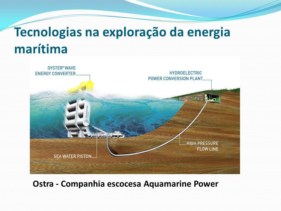 Tecnologias na exploração da energia marítima Ostra - Companhia escocesa Aquamarine Power