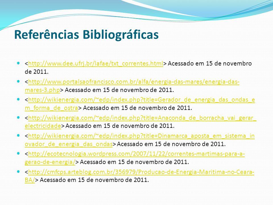 Referências Bibliográficas Acessado em 15 de novembro de 2011.http://www.dee.ufrj.br/lafae/txt_correntes.html Acessado em 15 de novembro de 2011.http: