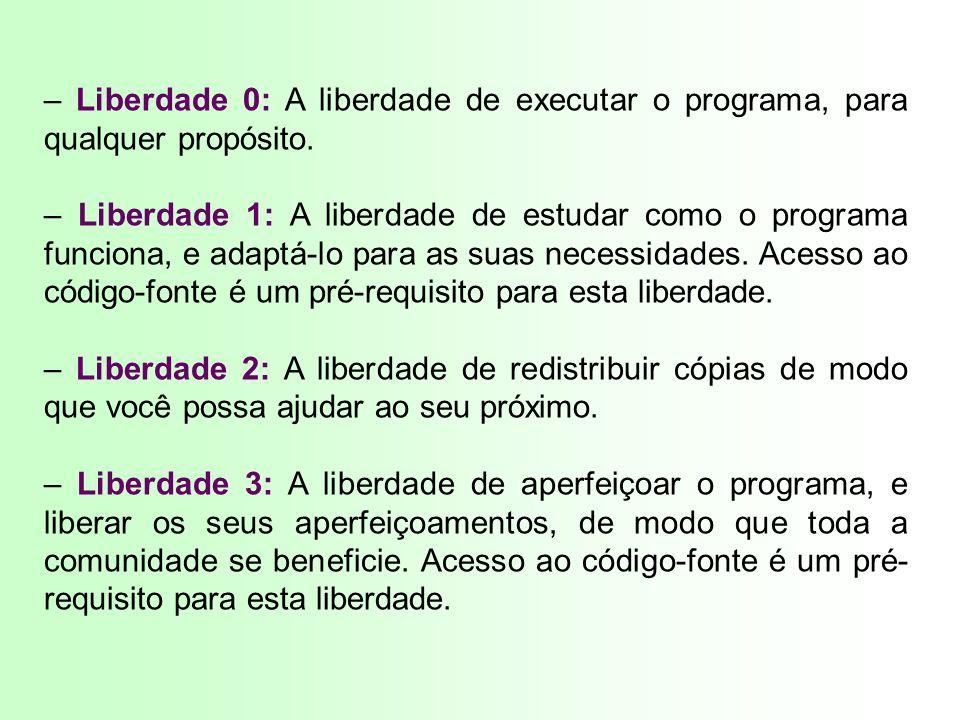 – Liberdade 0: A liberdade de executar o programa, para qualquer propósito. – Liberdade 1: A liberdade de estudar como o programa funciona, e adaptá-l