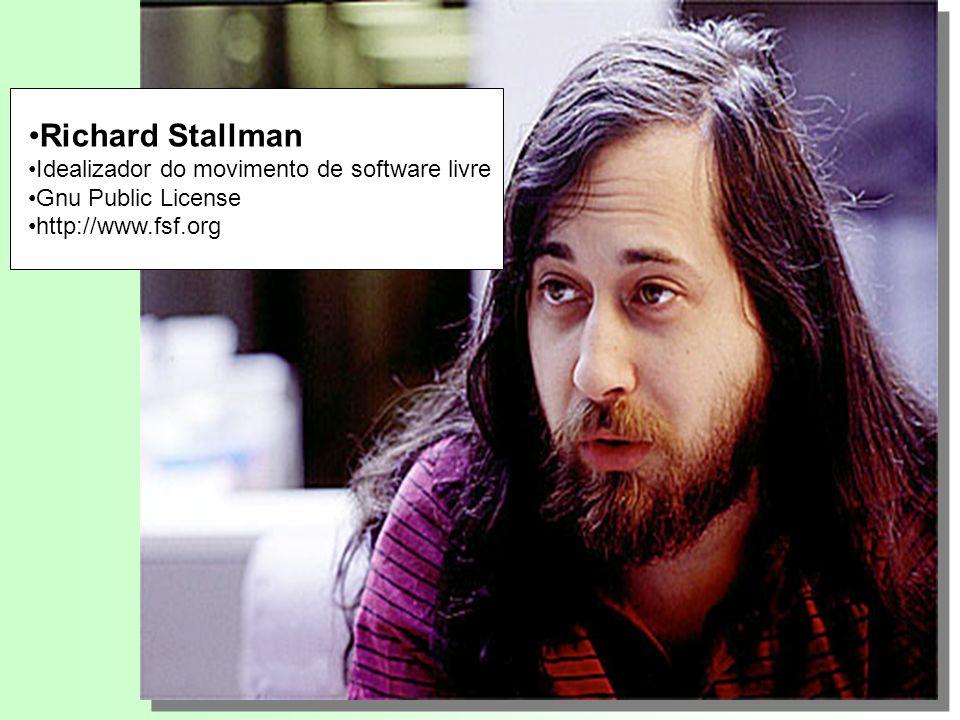 Richard Stallman Idealizador do movimento de software livre Gnu Public License http://www.fsf.org