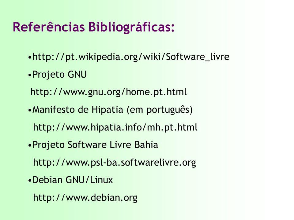 Referências Bibliográficas: http://pt.wikipedia.org/wiki/Software_livre Projeto GNU http://www.gnu.org/home.pt.html Manifesto de Hipatia (em português