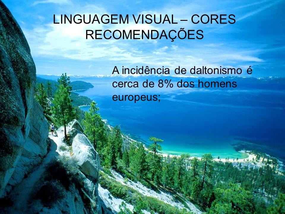 LINGUAGEM VISUAL – CORES RECOMENDAÇÕES Usar cores apropriadas às características fisiológicas do olho humano (Marcus, 1992).