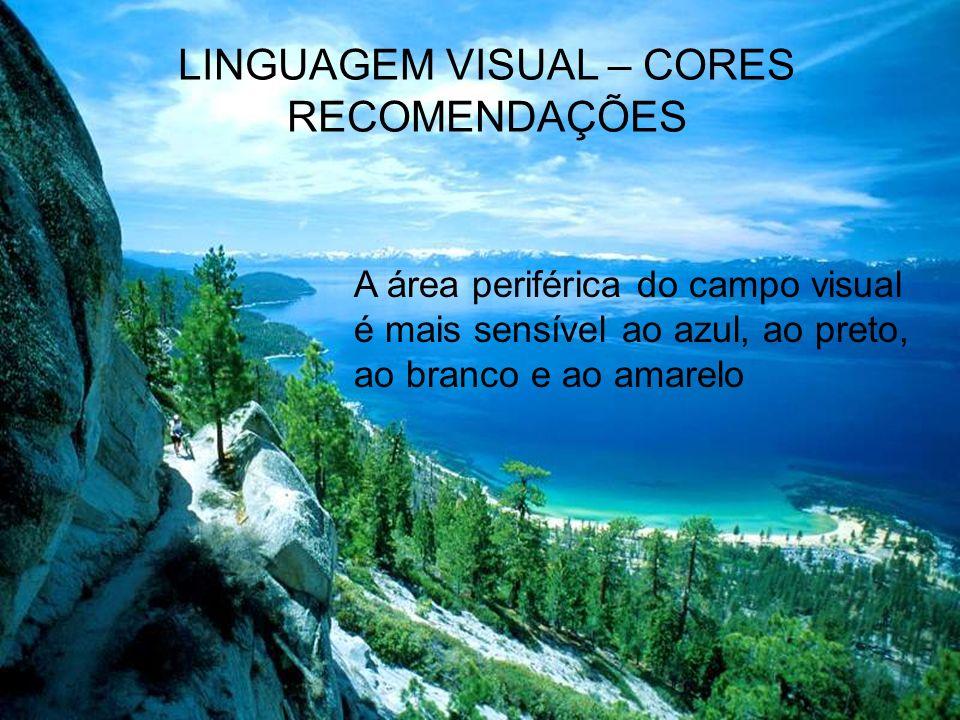 LINGUAGEM VISUAL – CORES RECOMENDAÇÕES A área central do campo visual é mais sensível ao verde e ao vermelho