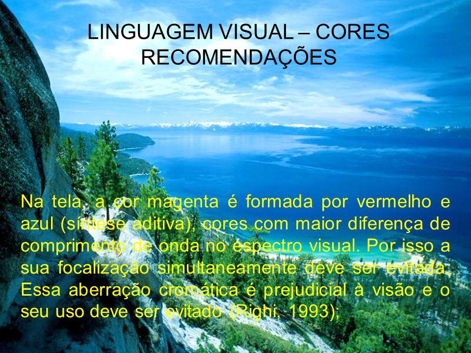 LINGUAGEM VISUAL – CORES RECOMENDAÇÕES A área periférica do campo visual é mais sensível ao azul, ao preto, ao branco e ao amarelo