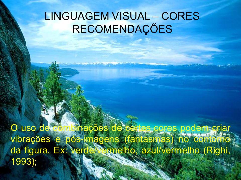 LINGUAGEM VISUAL – CORES RECOMENDAÇÕES A percepção de uma cor em relação a uma segunda é diferente da percepção de uma cor isoladamente. As relações d